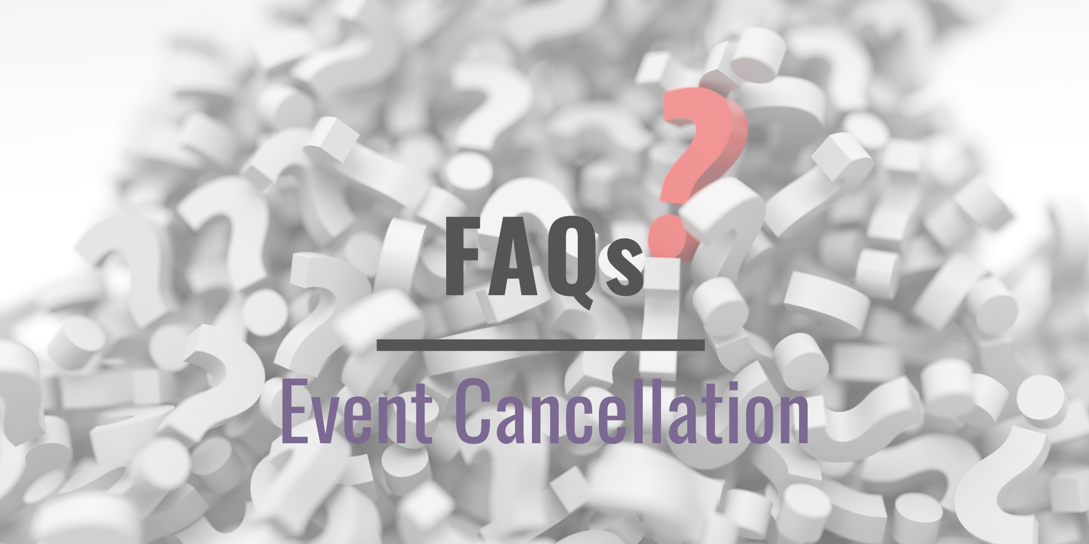 FAQs – Event Cancellations