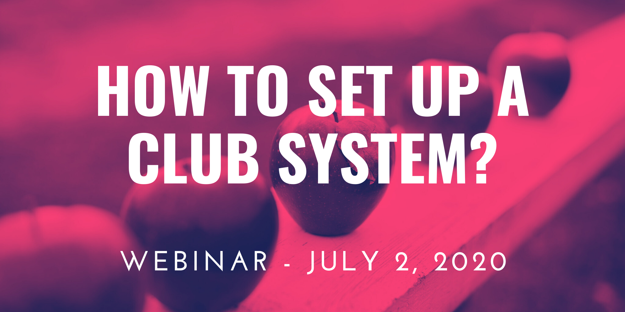 "2/07/2020 – Webinar ""Basic Considerations on How to Set up a Club System"""
