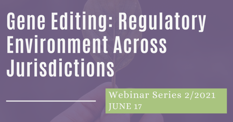 17/06/2021 – Gene Editing: Regulatory Environment Across Jurisdictions