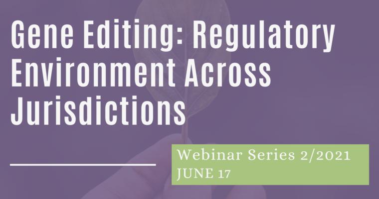 17/06/2021 – Gene Editing: Regulatory Environment Across Jurisdictions