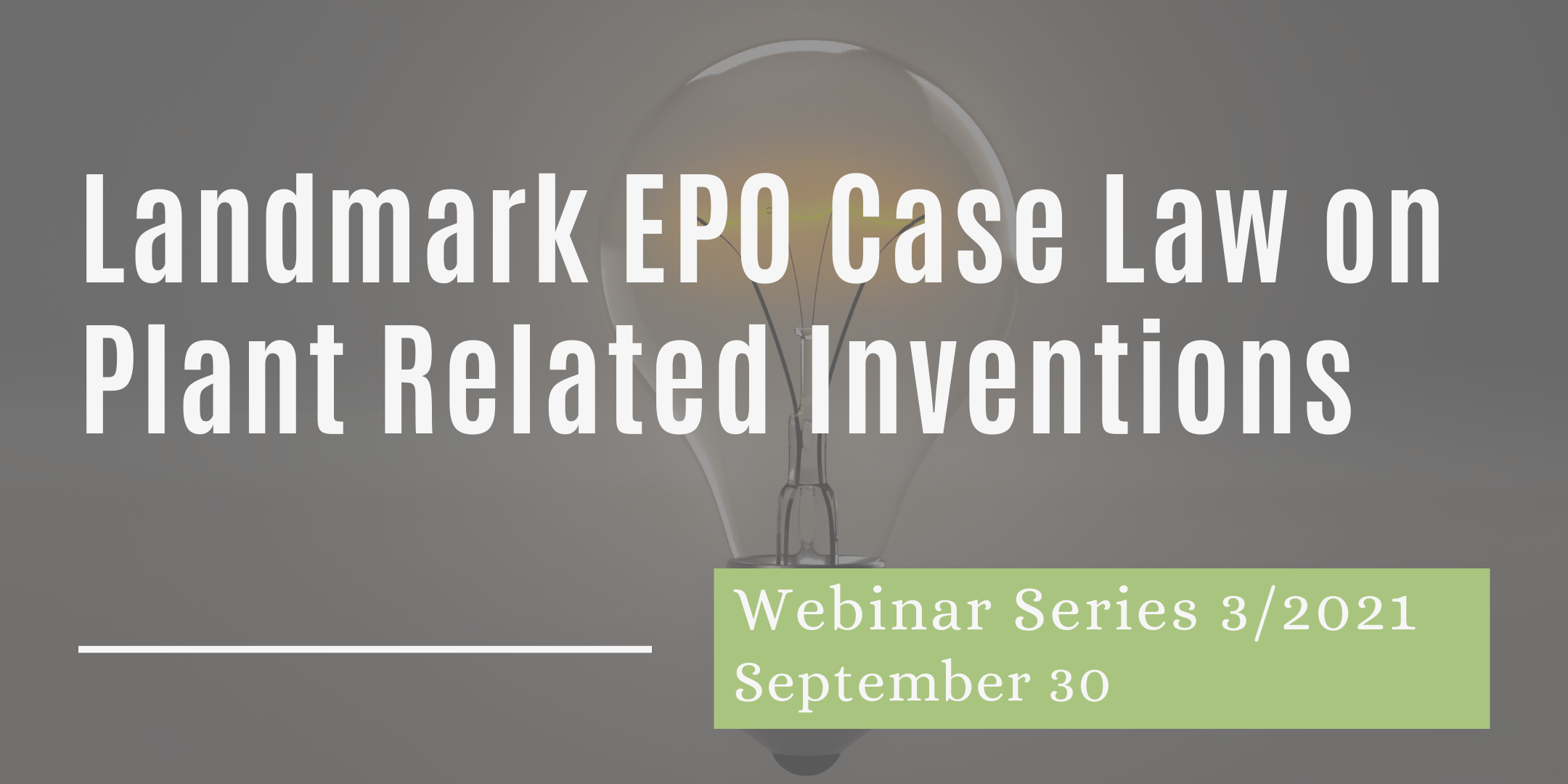 30/9/21 – Webinar 4. Landmark Case Law of the EPO in Plant Related Inventions